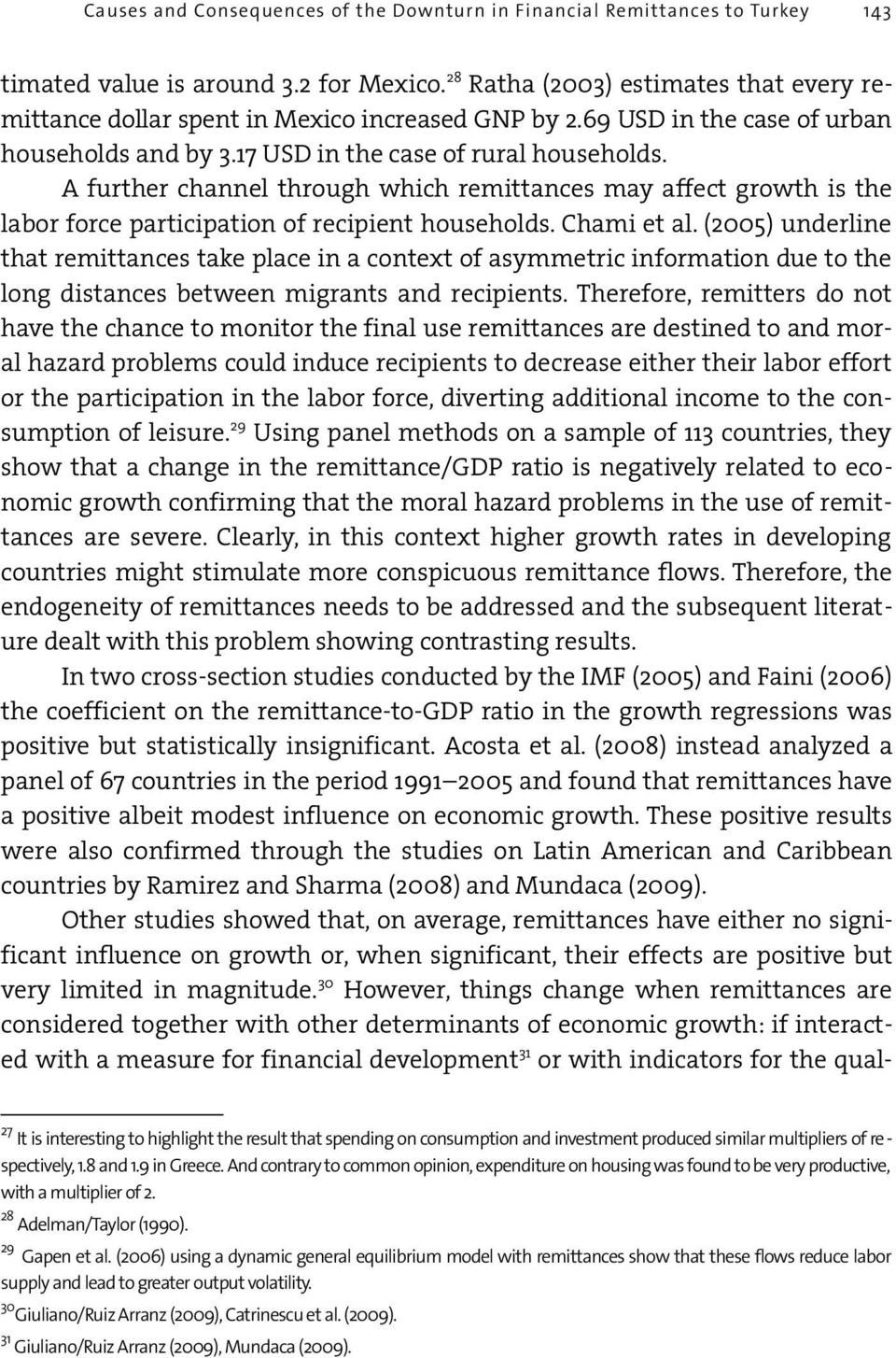 A further channel through which remittances may affect growth is the labor force participation of recipient households. Chami et al.