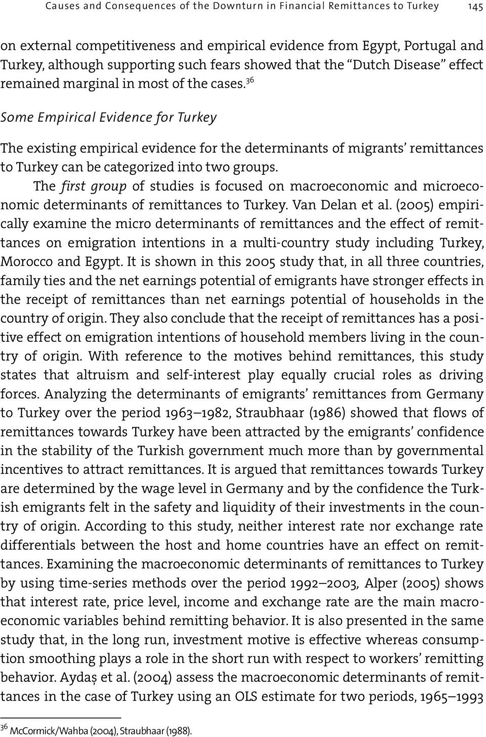36 Some Empirical Evidence for Turkey The existing empirical evidence for the determinants of migrants remittances to Turkey can be categorized into two groups.
