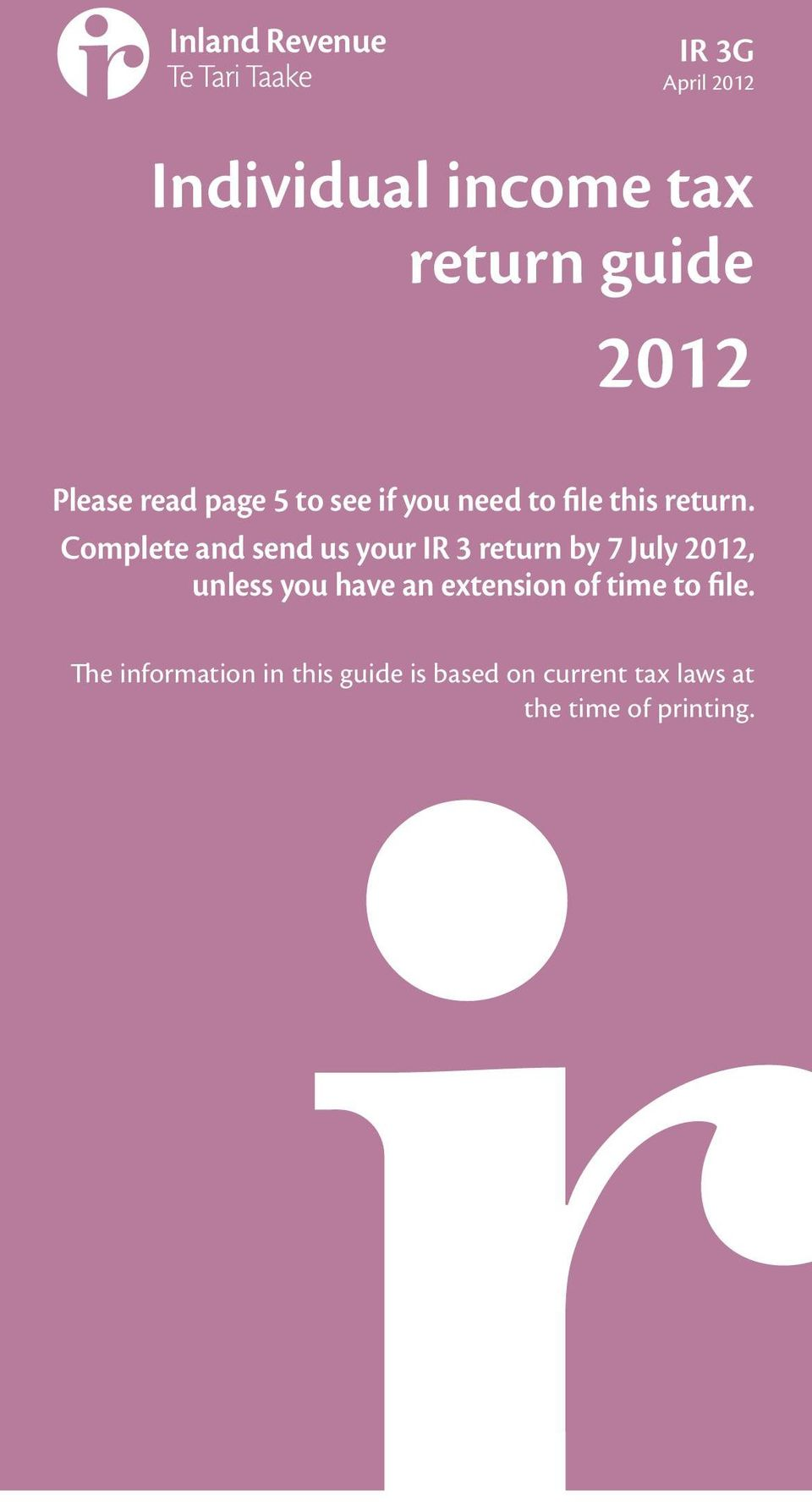 Complete and send us your IR 3 return by 7 July 2012, unless you have an