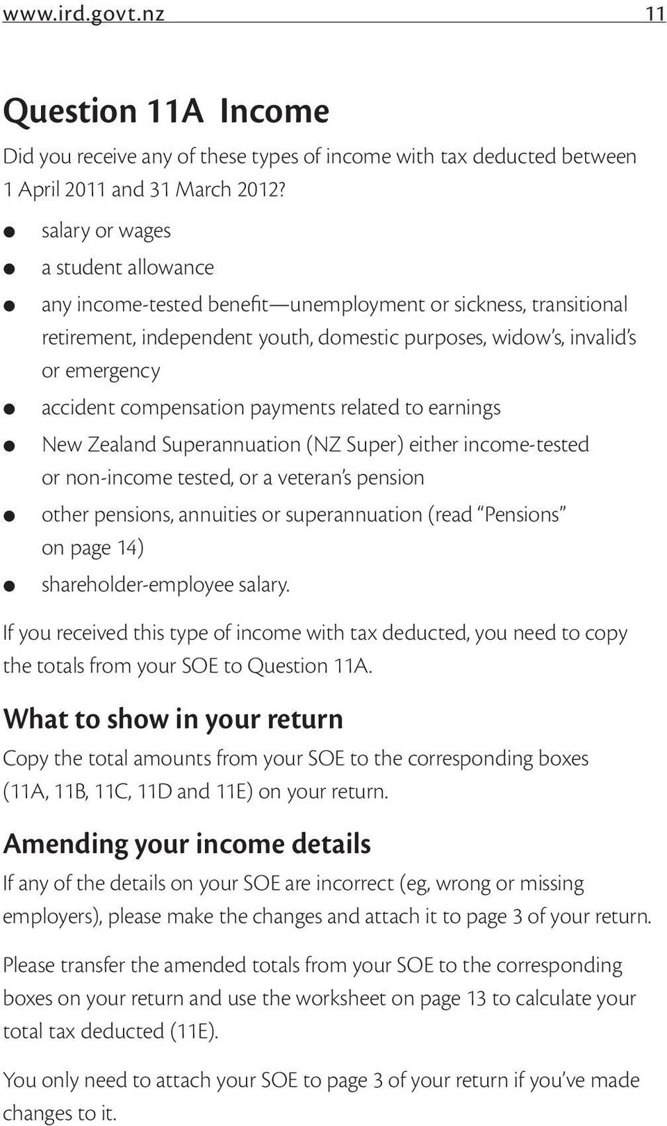 compensation payments related to earnings New Zealand Superannuation (NZ Super) either income-tested or non-income tested, or a veteran s pension other pensions, annuities or superannuation (read