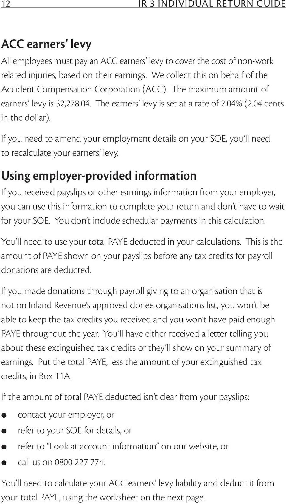 If you need to amend your employment details on your SOE, you ll need to recalculate your earners levy.