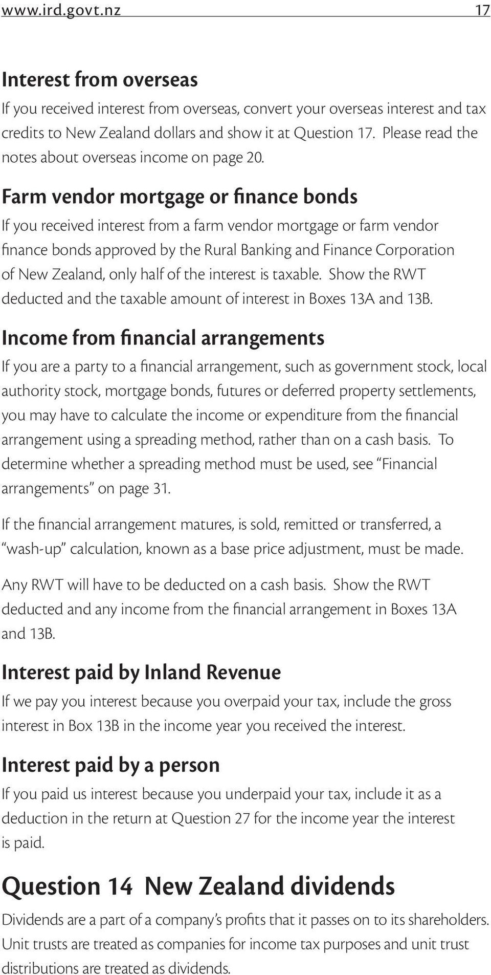 Farm vendor mortgage or finance bonds If you received interest from a farm vendor mortgage or farm vendor finance bonds approved by the Rural Banking and Finance Corporation of New Zealand, only half