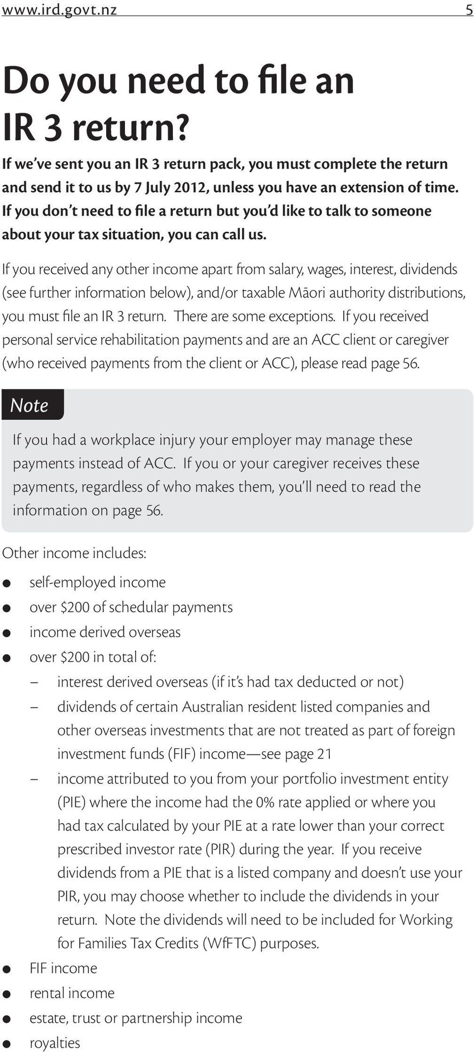 If you received any other income apart from salary, wages, interest, dividends (see further information below), and/or taxable Māori authority distributions, you must file an IR 3 return.