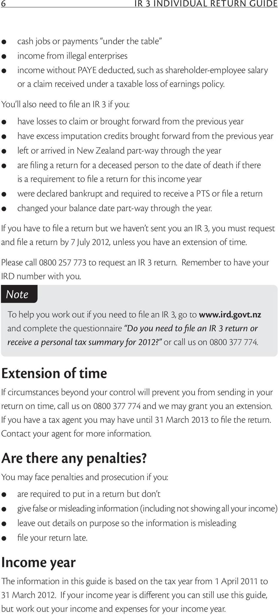 You ll also need to file an IR 3 if you: have losses to claim or brought forward from the previous year have excess imputation credits brought forward from the previous year left or arrived in New