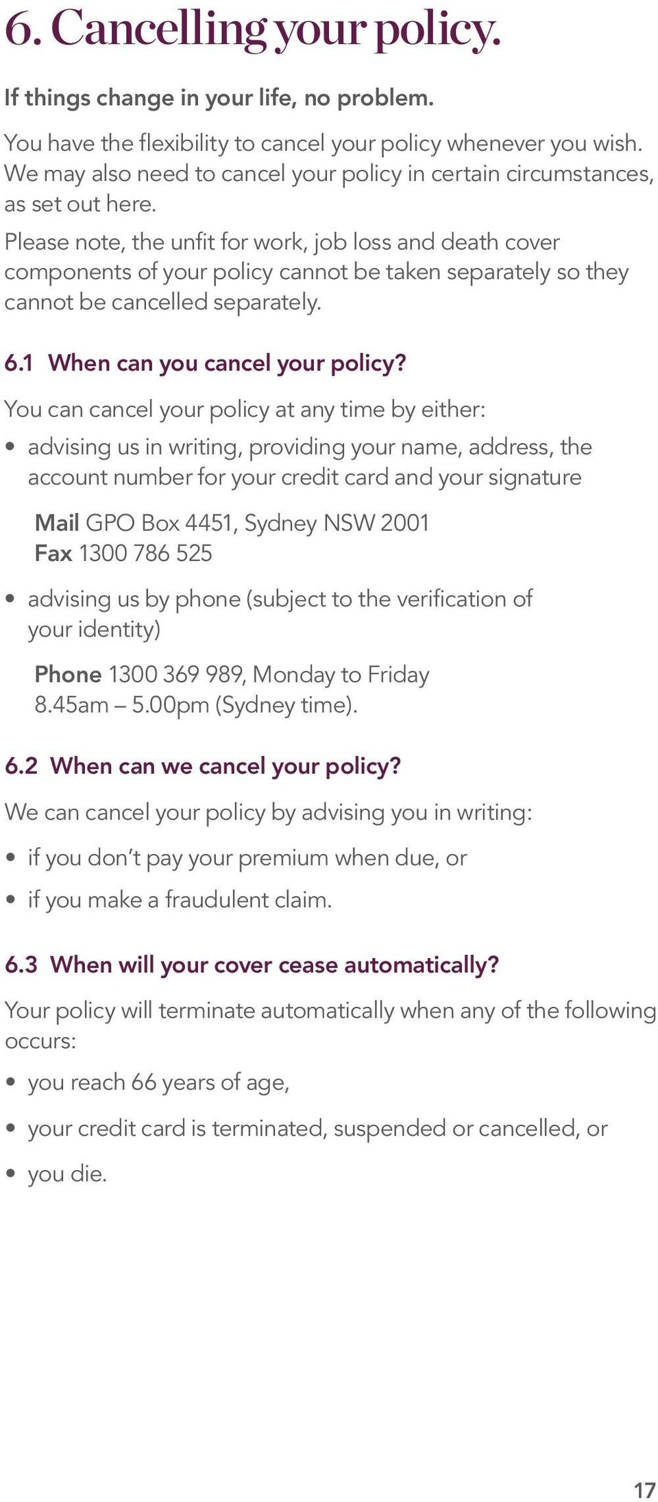 Please note, the unfit for work, job loss and death cover components of your policy cannot be taken separately so they cannot be cancelled separately. 6.1 When can you cancel your policy?