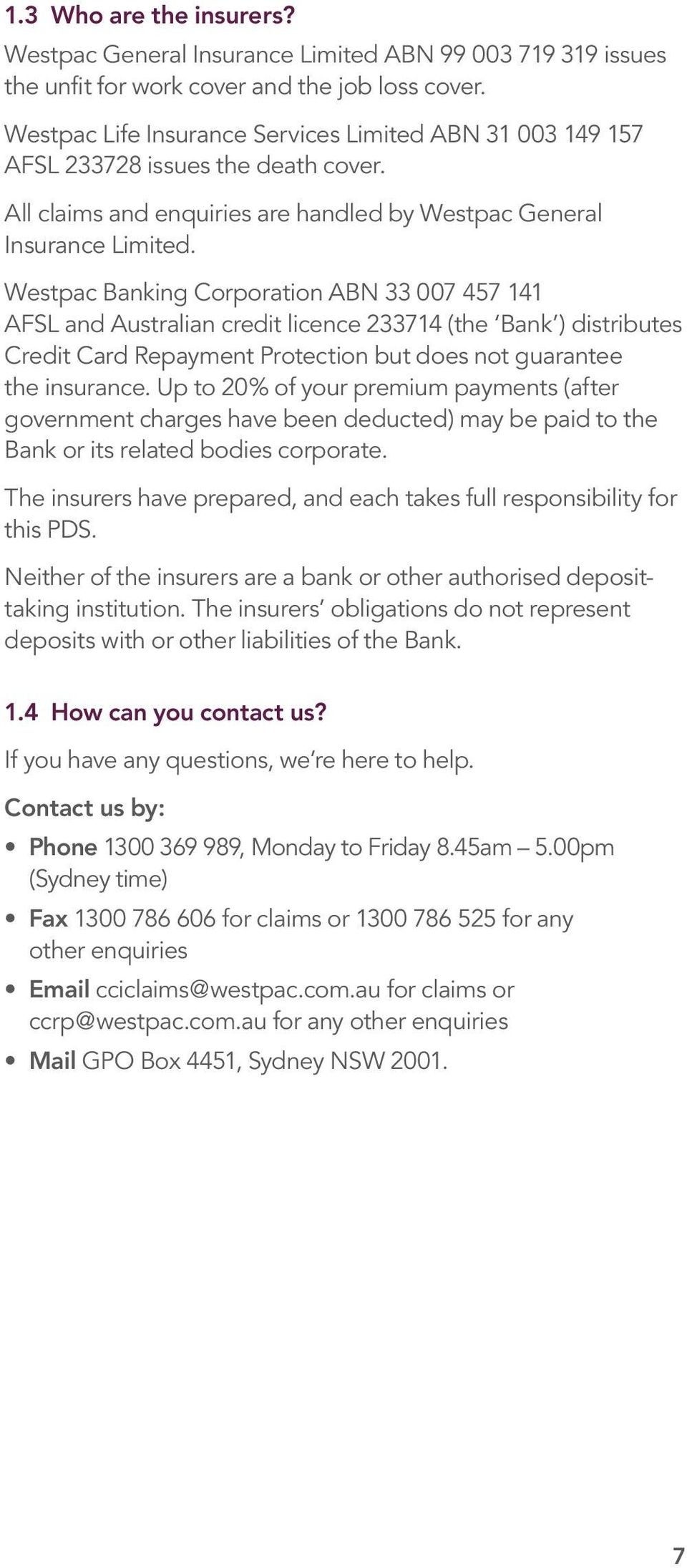 Westpac Banking Corporation ABN 33 007 457 141 AFSL and Australian credit licence 233714 (the Bank ) distributes Credit Card Repayment Protection but does not guarantee the insurance.