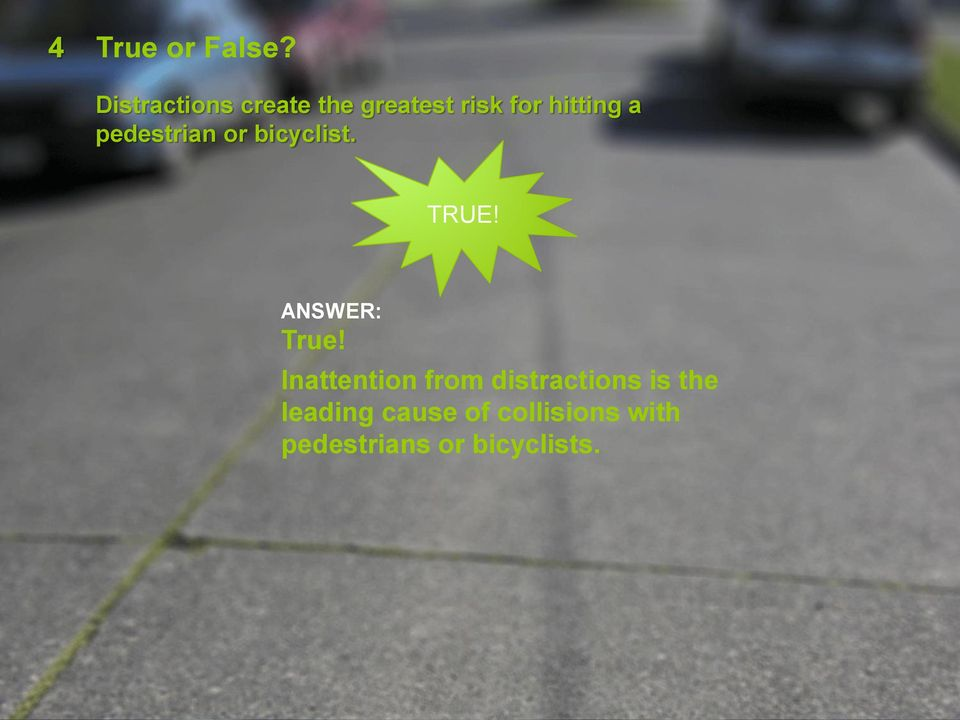 pedestrian or bicyclist. TRUE! ANSWER: True!