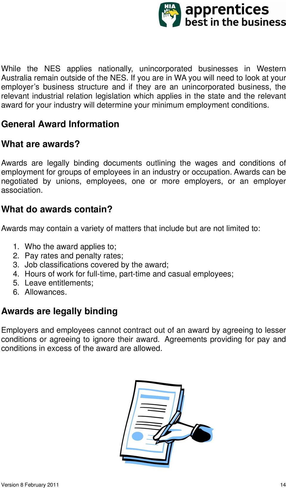 the relevant award for your industry will determine your minimum employment conditions. General Award Information What are awards?