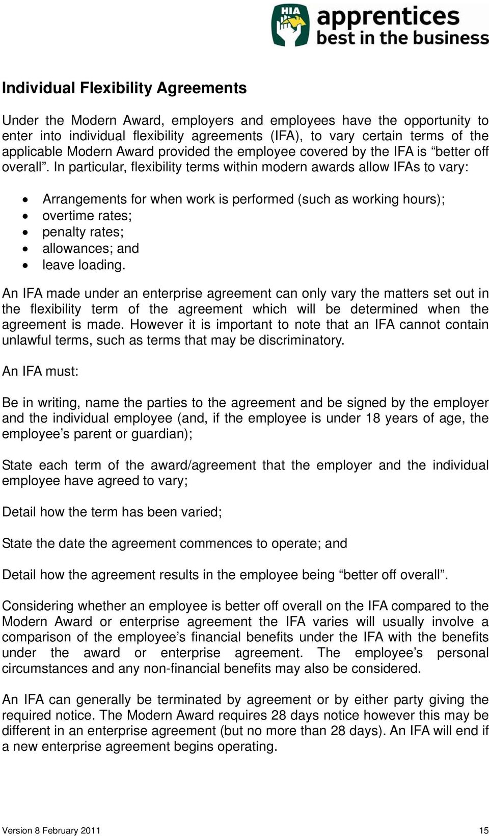 In particular, flexibility terms within modern awards allow IFAs to vary: Arrangements for when work is performed (such as working hours); overtime rates; penalty rates; allowances; and leave loading.