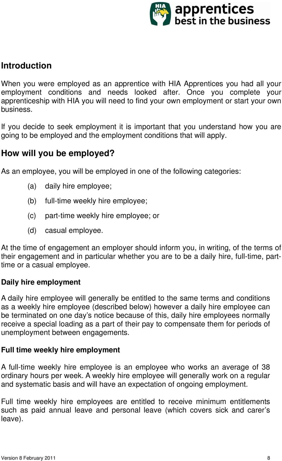 If you decide to seek employment it is important that you understand how you are going to be employed and the employment conditions that will apply. How will you be employed?