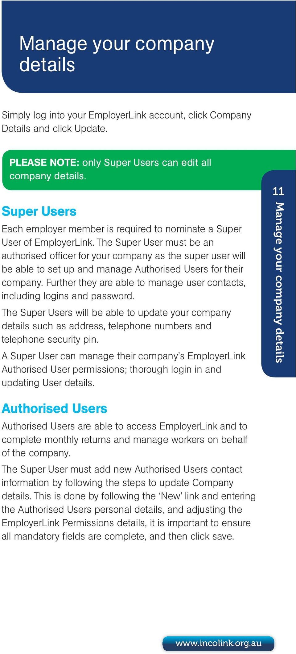 The Super User must be an authorised officer for your company as the super user will be able to set up and manage Authorised Users for their company.