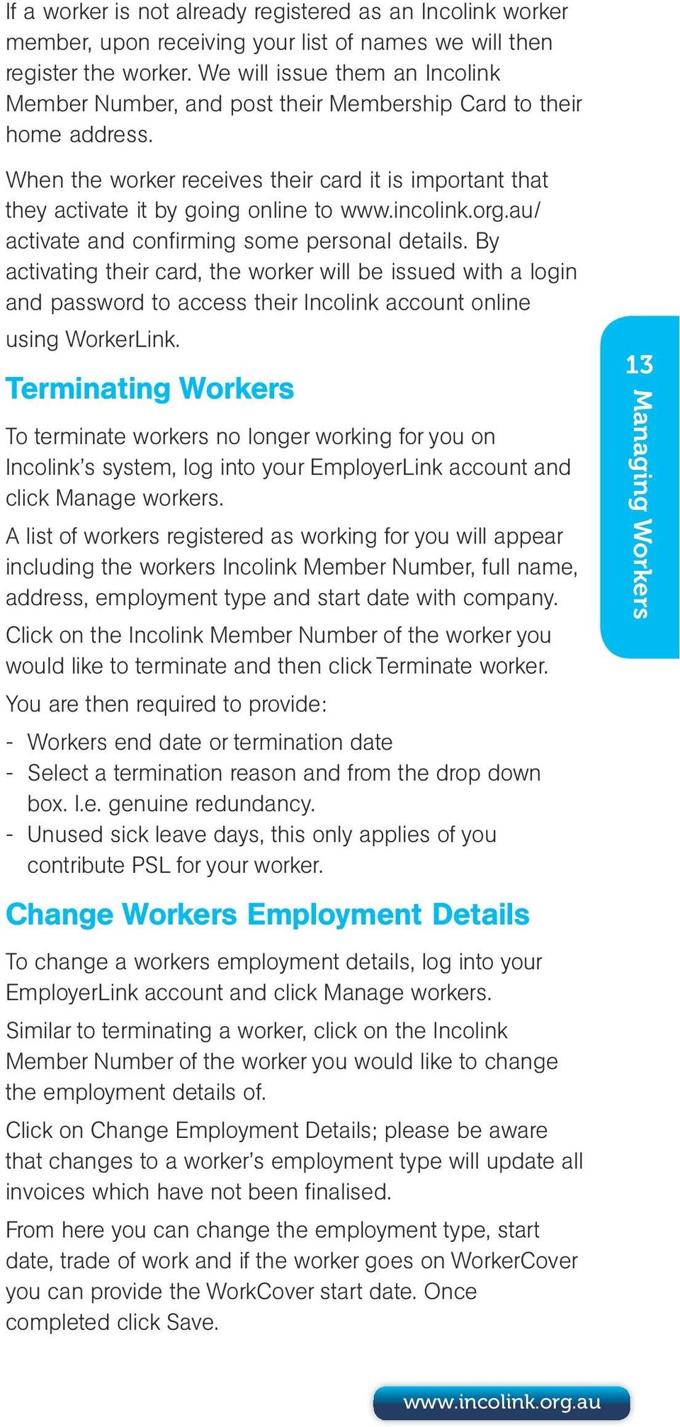 incolink.org.au/ activate and confirming some personal details. By activating their card, the worker will be issued with a login and password to access their Incolink account online using WorkerLink.