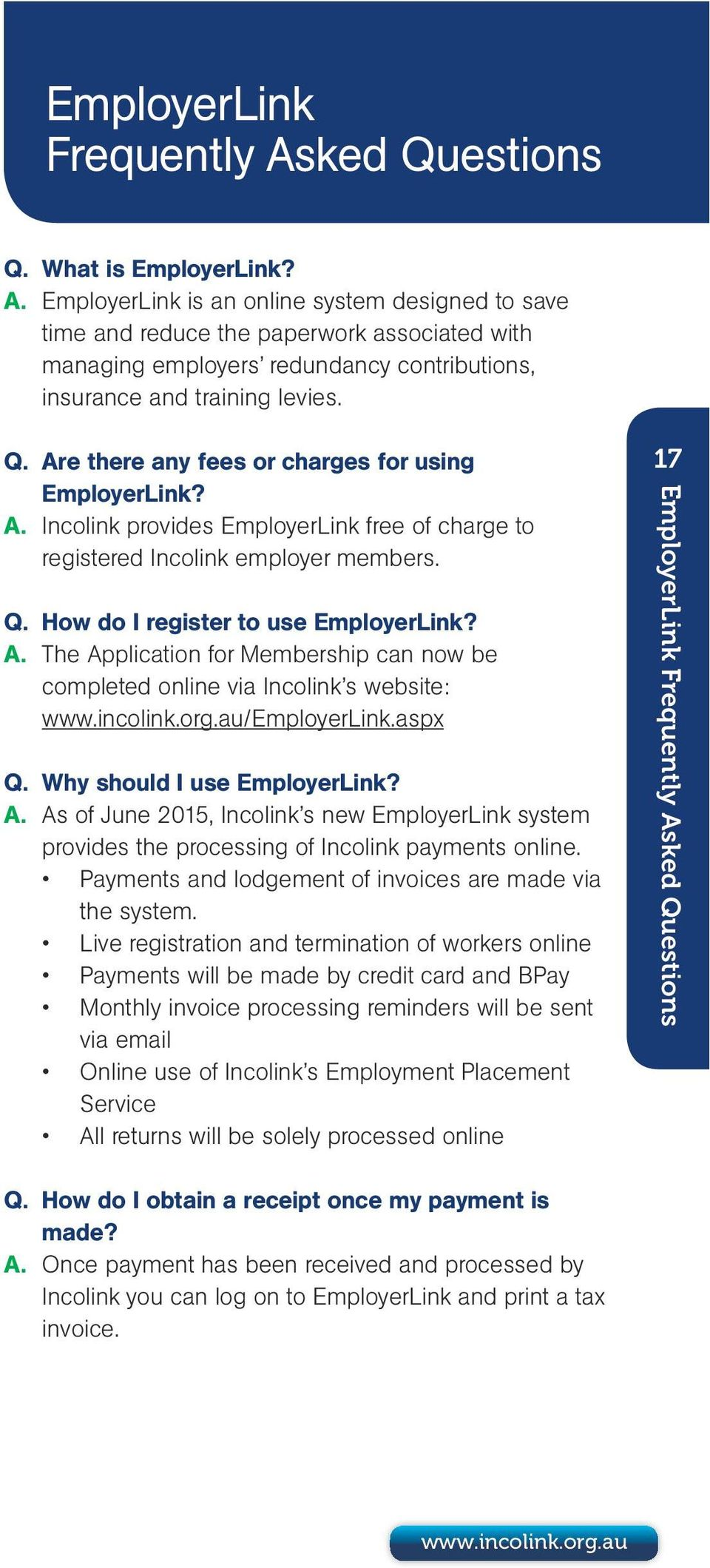 incolink.org.au/employerlink.aspx Q. Why should I use EmployerLink? A. As of June 2015, Incolink s new EmployerLink system provides the processing of Incolink payments online.