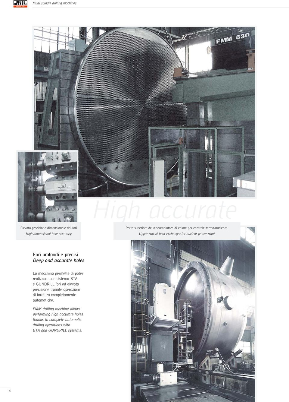 Upper part of heat exchanger for nuclear power plant Fori profondi e precisi Deep and accurate holes La macchina permette di poter realizzare con