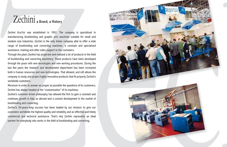 Through the years Zechini has projected and realized a lot of products in the field of bookbinding and converting machinery.