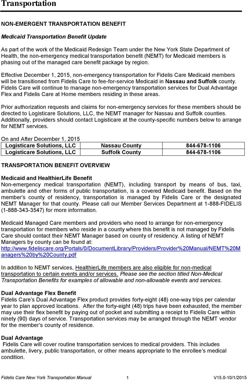 Effective December 1, 2015, non-emergency transportation for Fidelis Care Medicaid members will be transitioned from Fidelis Care to fee-for-service Medicaid in Nassau and Suffolk county.