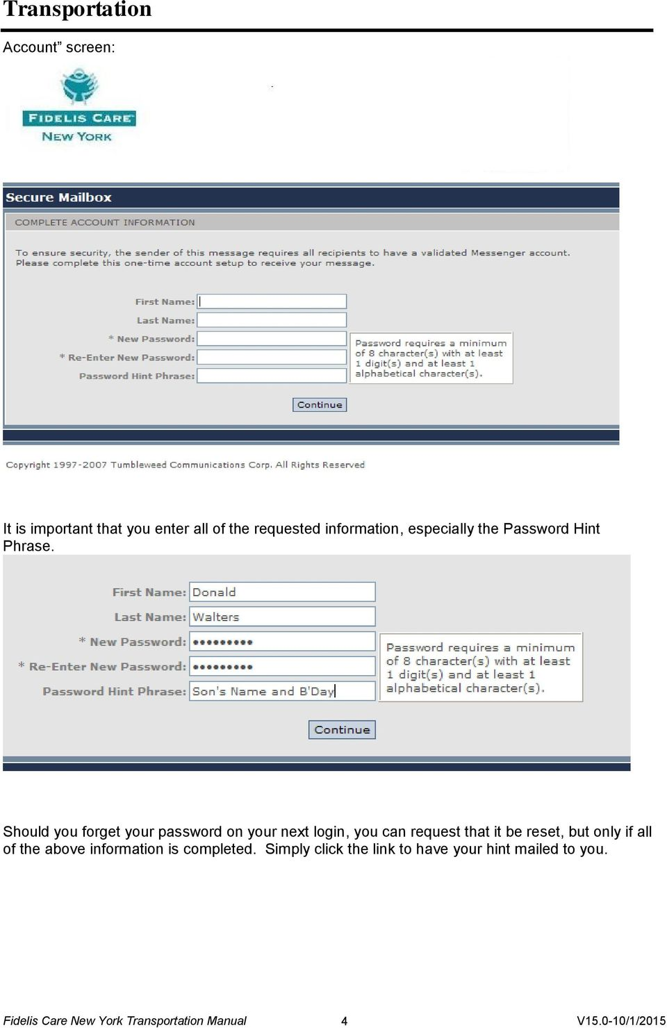 Should you forget your password on your next login, you can request that it be