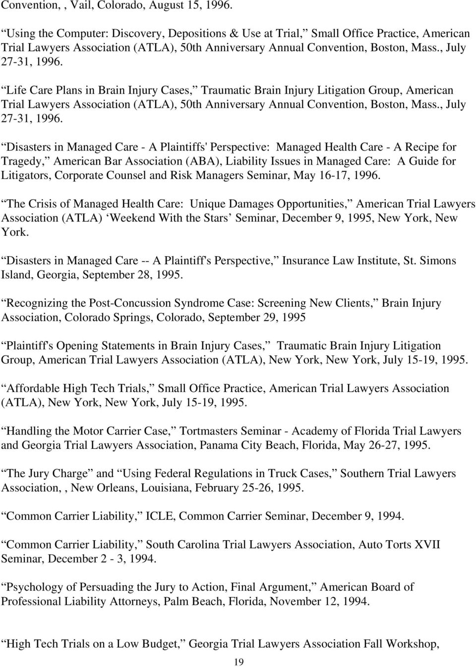 Life Care Plans in Brain Injury Cases, Traumatic Brain Injury Litigation Group, American Trial Lawyers Association (ATLA), 50th Anniversary Annual Convention, Boston, Mass., July 27-31, 1996.