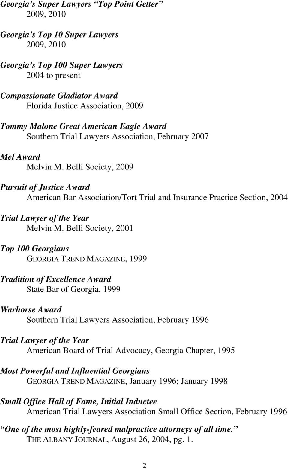 Belli Society, 2009 Pursuit of Justice Award American Bar Association/Tort Trial and Insurance Practice Section, 2004 Trial Lawyer of the Year Melvin M.