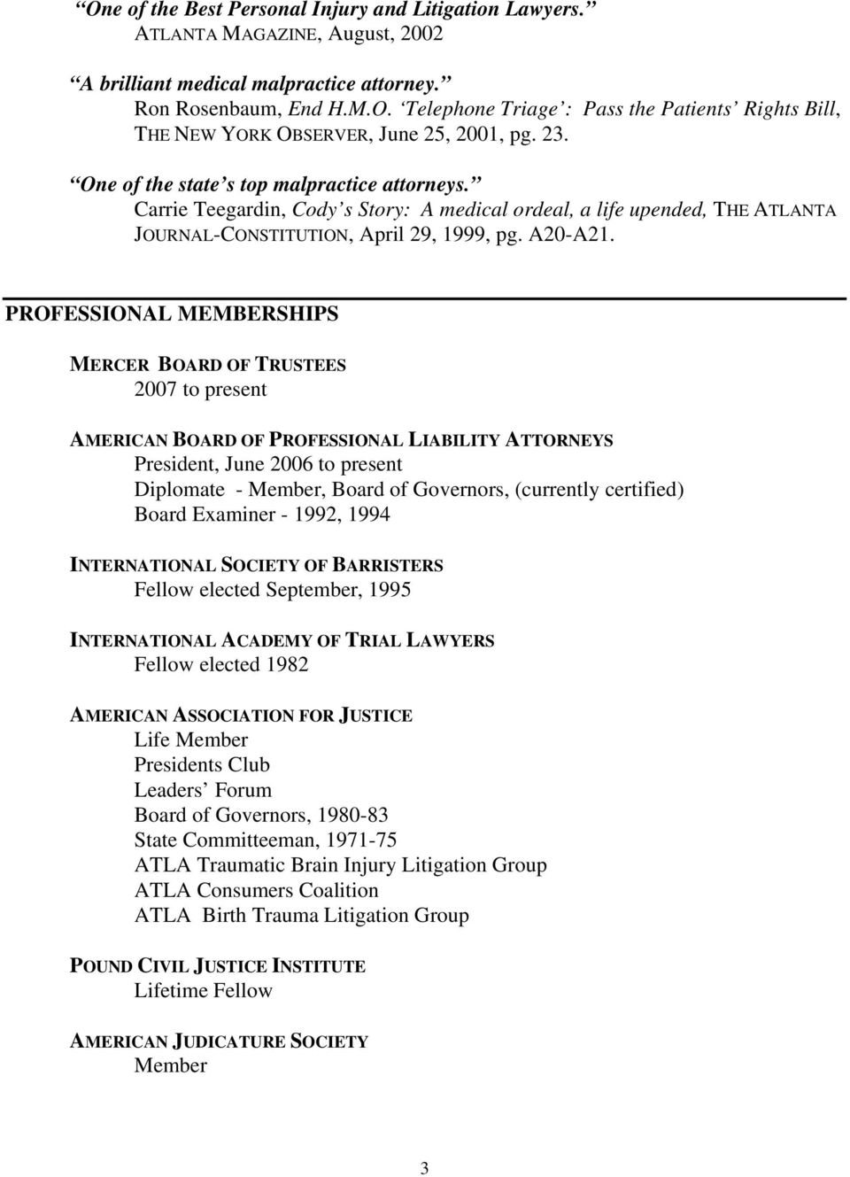 PROFESSIONAL MEMBERSHIPS MERCER BOARD OF TRUSTEES 2007 to present AMERICAN BOARD OF PROFESSIONAL LIABILITY ATTORNEYS President, June 2006 to present Diplomate - Member, Board of Governors, (currently