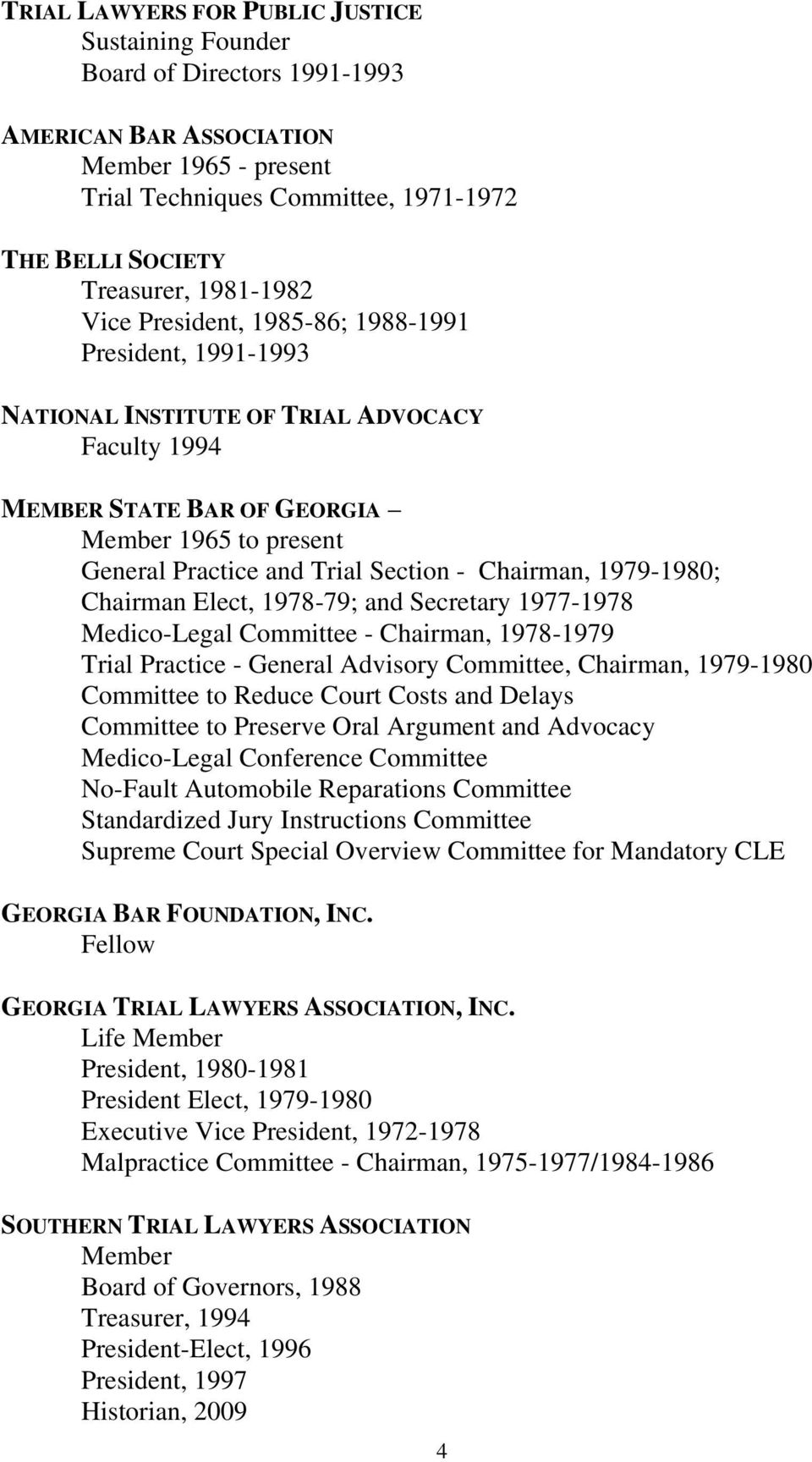 Section - Chairman, 1979-1980; Chairman Elect, 1978-79; and Secretary 1977-1978 Medico-Legal Committee - Chairman, 1978-1979 Trial Practice - General Advisory Committee, Chairman, 1979-1980 Committee