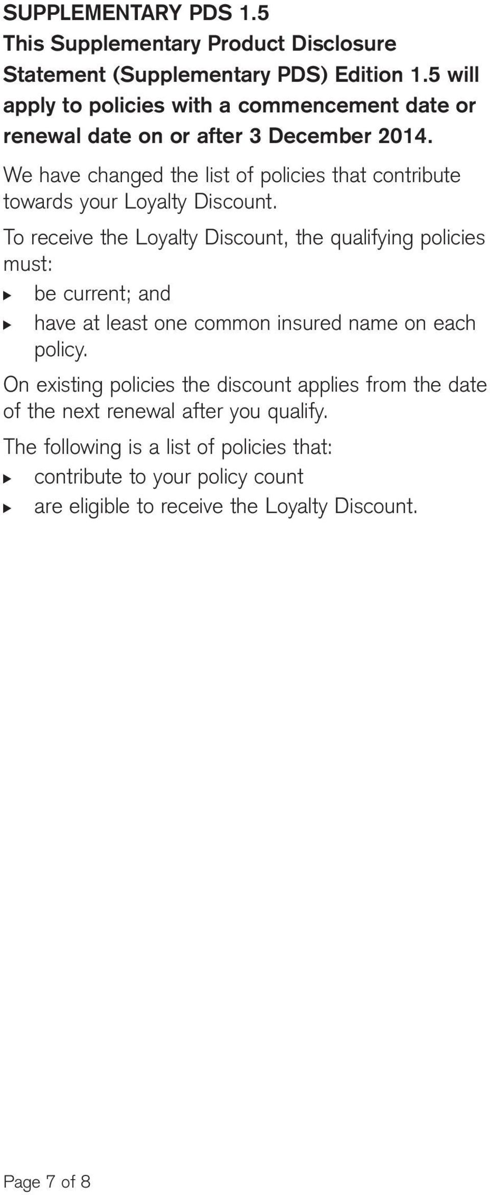 We have changed the list of policies that contribute towards your Loyalty Discount.
