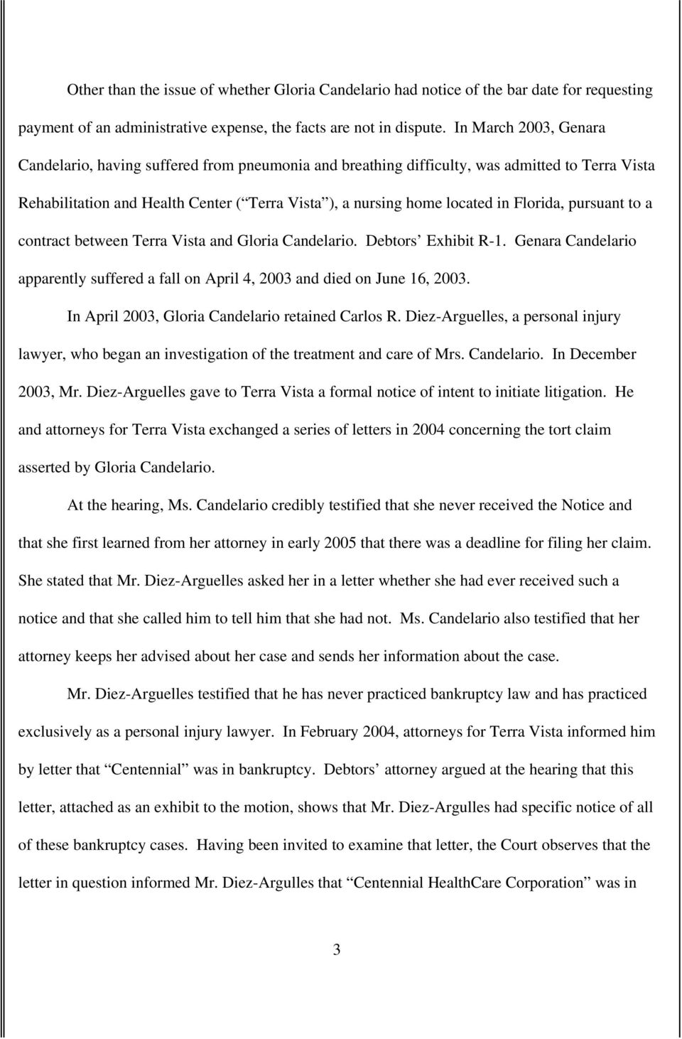 Florida, pursuant to a contract between Terra Vista and Gloria Candelario. Debtors Exhibit R-1. Genara Candelario apparently suffered a fall on April 4, 2003 and died on June 16, 2003.