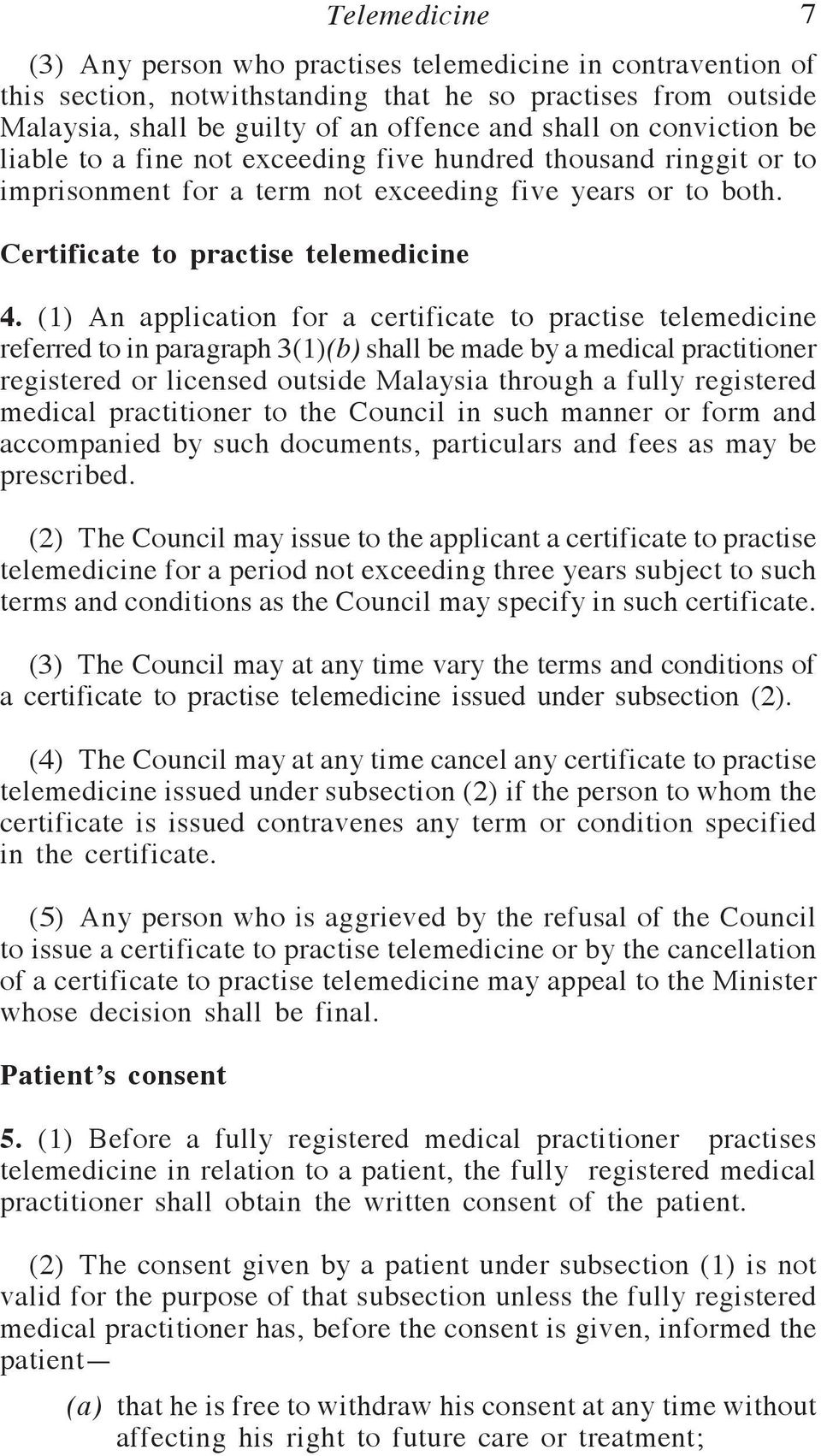 (1) An application for a certificate to practise telemedicine referred to in paragraph 3(1)(b) shall be made by a medical practitioner registered or licensed outside Malaysia through a fully