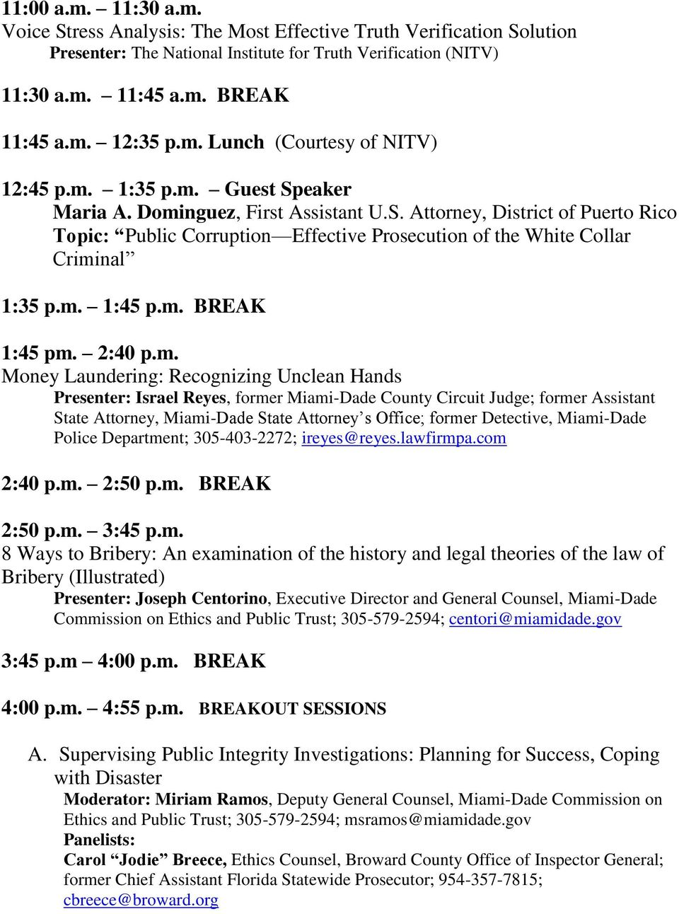 m. 1:45 p.m. BREAK 1:45 pm. 2:40 p.m. Money Laundering: Recognizing Unclean Hands Presenter: Israel Reyes, former Miami-Dade County Circuit Judge; former Assistant State Attorney, Miami-Dade State