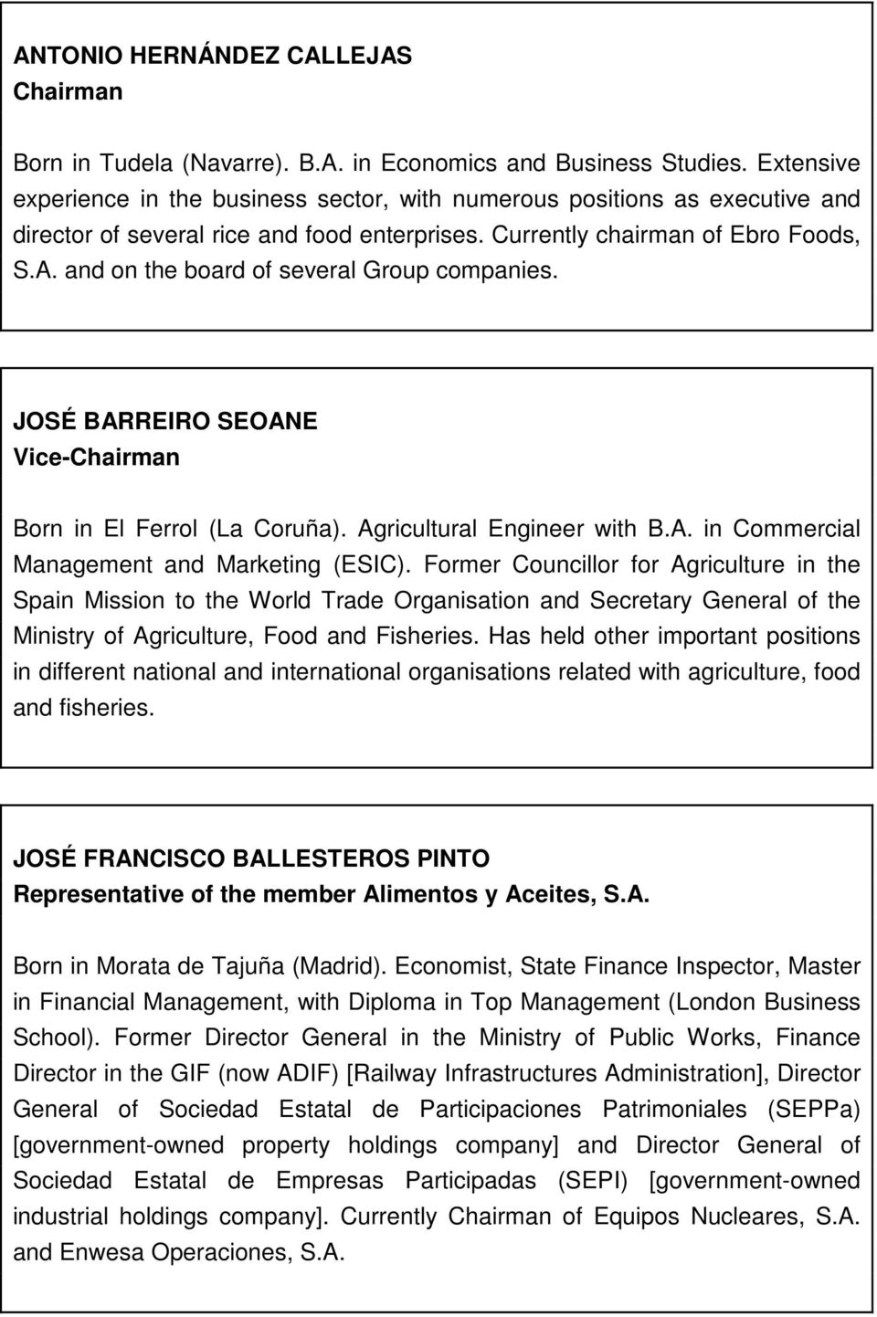 and on the board of several Group companies. JOSÉ BARREIRO SEOANE Vice-Chairman Born in El Ferrol (La Coruña). Agricultural Engineer with B.A. in Commercial Management and Marketing (ESIC).