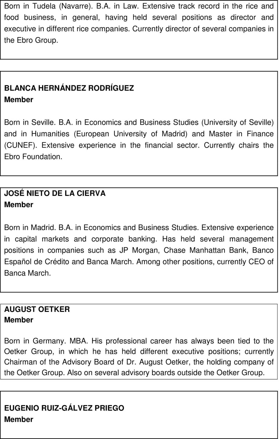 CA HERNÁNDEZ RODRÍGUEZ Born in Seville. B.A. in Economics and Business Studies (University of Seville) and in Humanities (European University of Madrid) and Master in Finance (CUNEF).