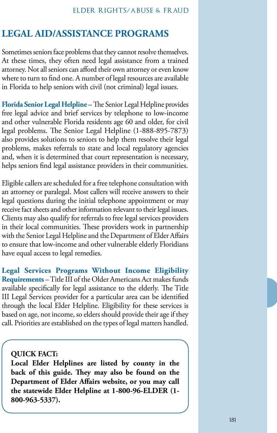 Florida Senior Legal Helpline The Senior Legal Helpline provides free legal advice and brief services by telephone to low-income and other vulnerable Florida residents age 60 and older, for civil