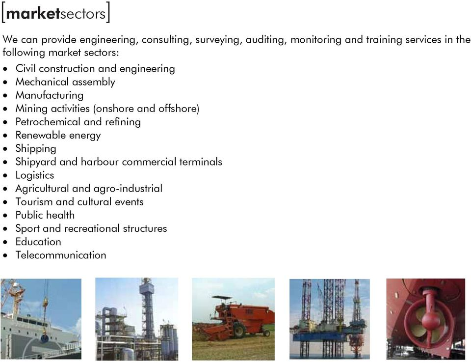 and offshore) Petrochemical and refining Renewable energy Shipping Shipyard and harbour commercial terminals Logistics