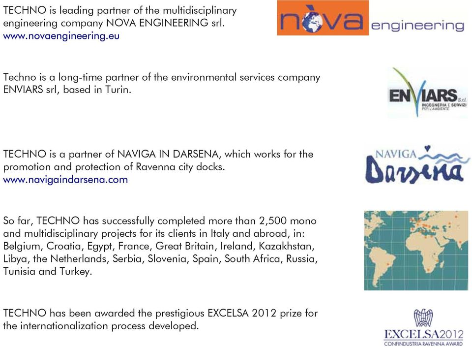 TECHNO is a partner of NAVIGA IN DARSENA, which works for the promotion and protection of Ravenna city docks. www.navigaindarsena.