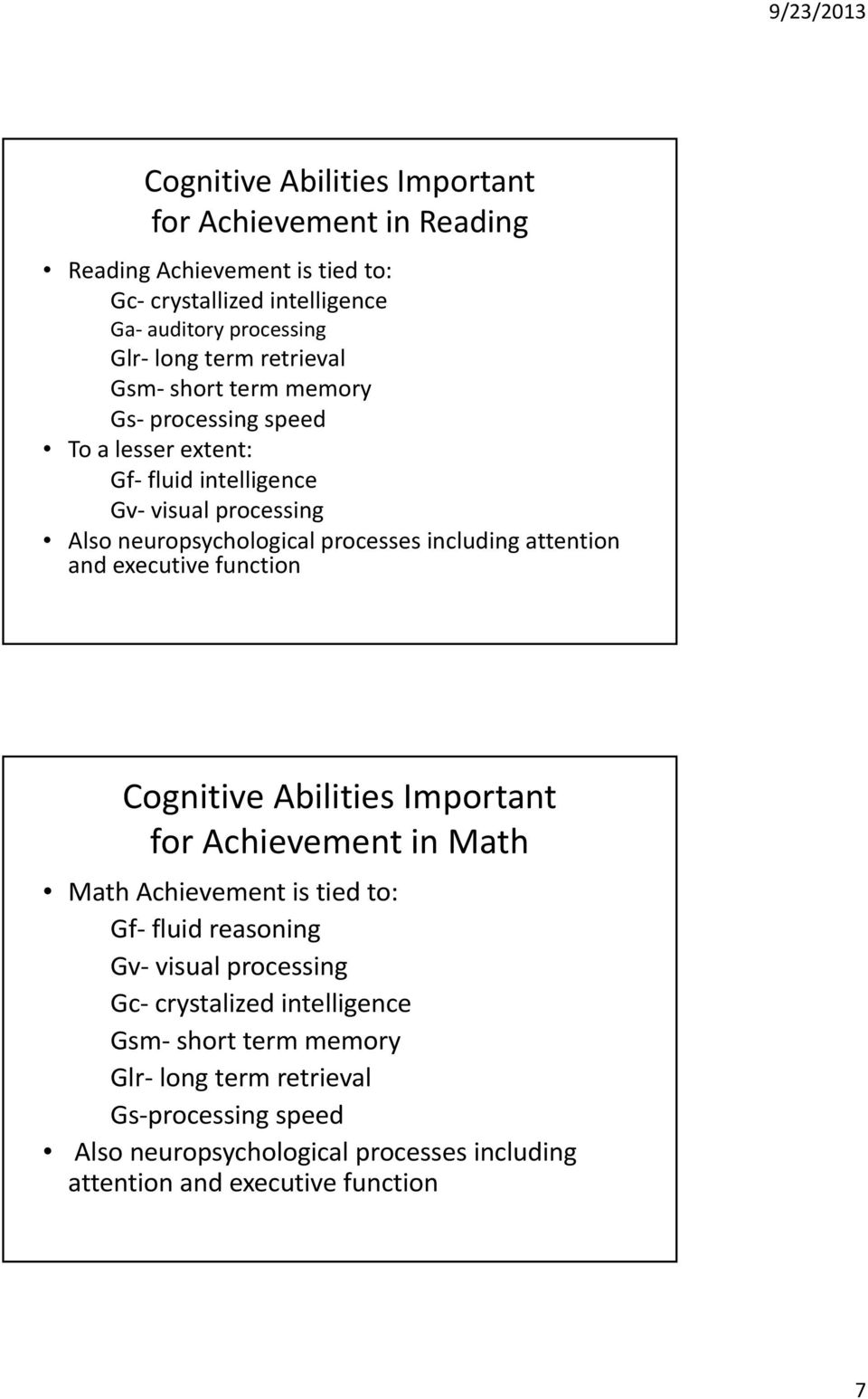 attention and executive function Cognitive Abilities Important for Achievement in Math Math Achievement is tied to: Gf fluid reasoning Gv visual processing Gc
