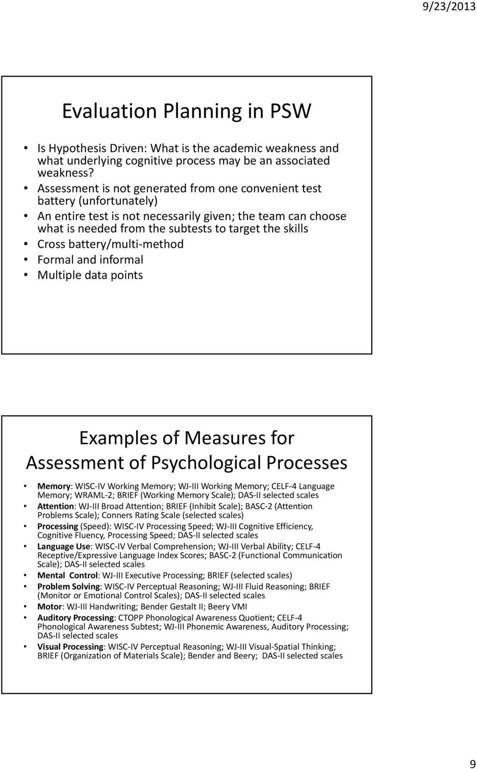 battery/multi method Formal and informal Multiple data points Examples of Measures for Assessment of Psychological Processes Memory: WISC IV Working Memory; WJ III Working Memory; CELF 4 Language