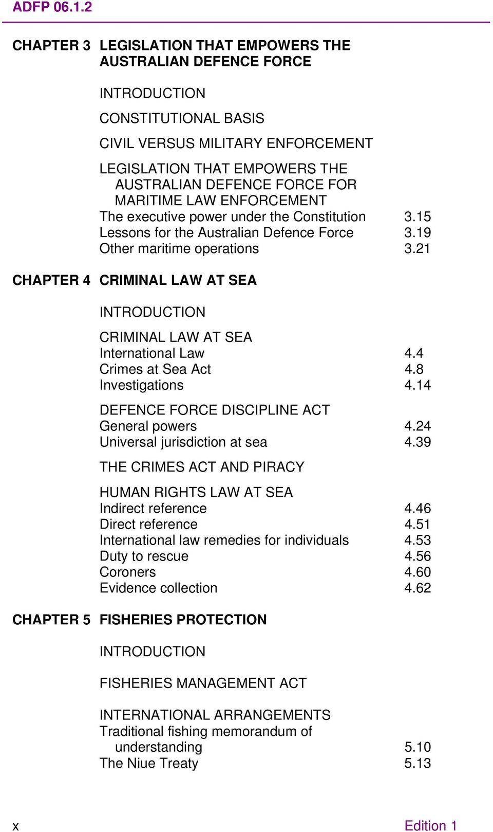 MARITIME LAW ENFORCEMENT The executive power under the Constitution 3.15 Lessons for the Australian Defence Force 3.19 Other maritime operations 3.
