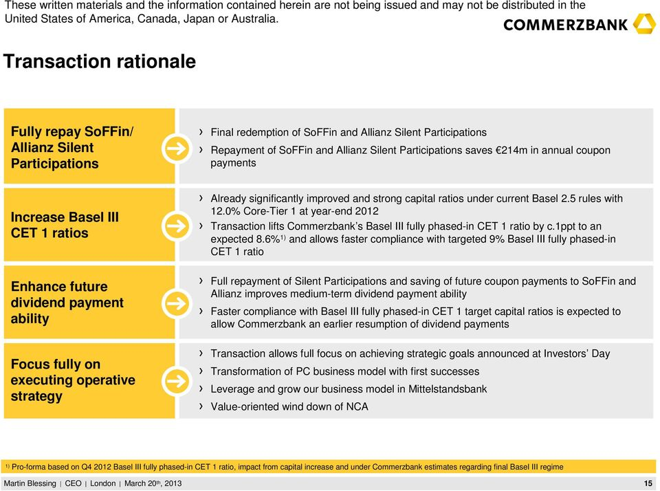 under current Basel 2.5 rules with 12.0% Core-Tier 1 at year-end 2012 Transaction lifts Commerzbank s Basel III fully phased-in CET 1 ratio by c.1ppt to an expected 8.
