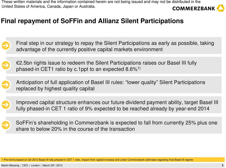 6% Anticipation of full application of Basel III rules: lower quality Silent Participations replaced by highest quality capital Improved capital structure enhances our future dividend payment