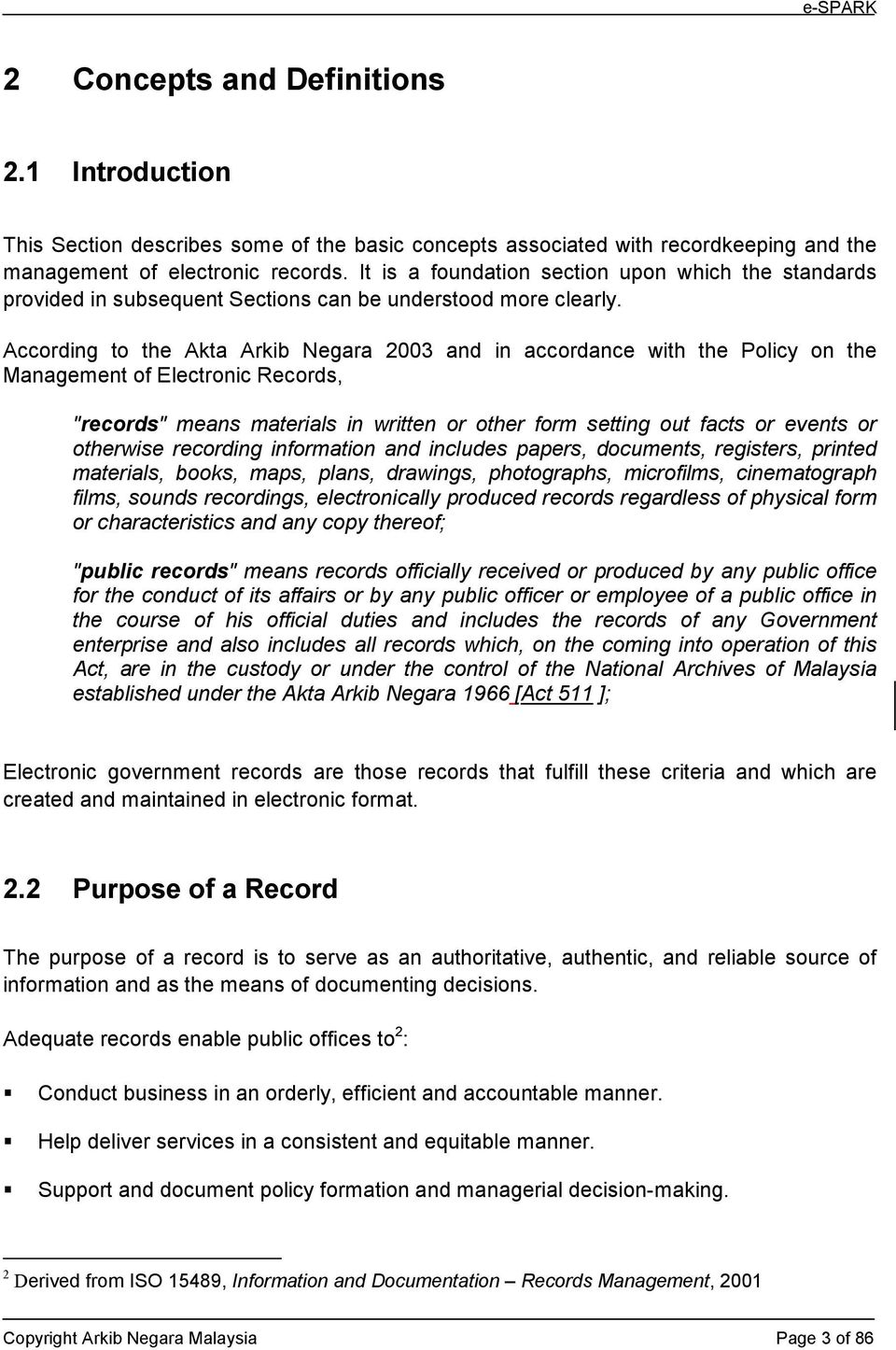 "According to the Akta Arkib Negara 2003 and in accordance with the Policy on the Management of Electronic Records, ""records"" means materials in written or other form setting out facts or events or"
