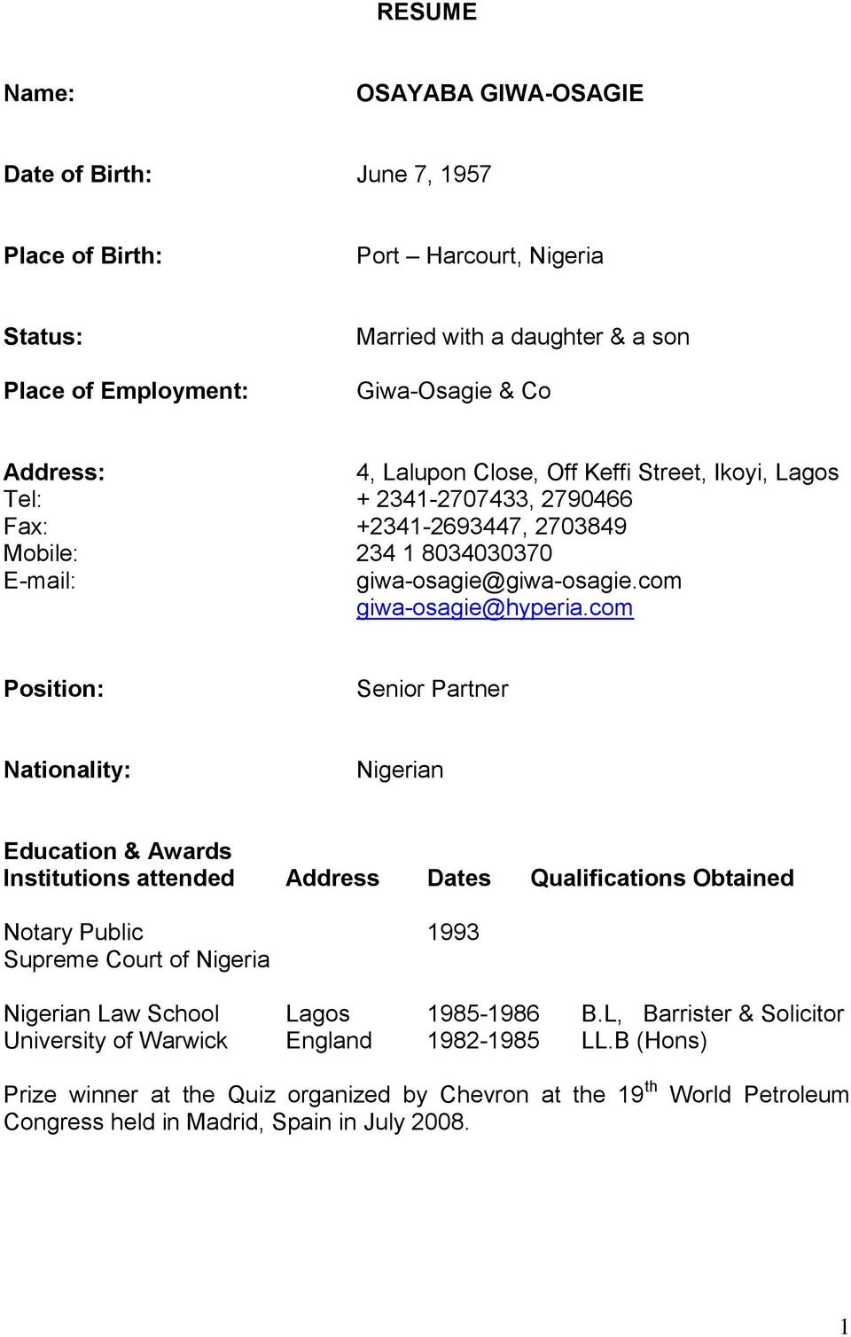 com Position: Senior Partner Nationality: Nigerian Education & Awards Institutions attended Address Dates Qualifications Obtained Notary Public 1993 Supreme Court of Nigeria Nigerian Law School