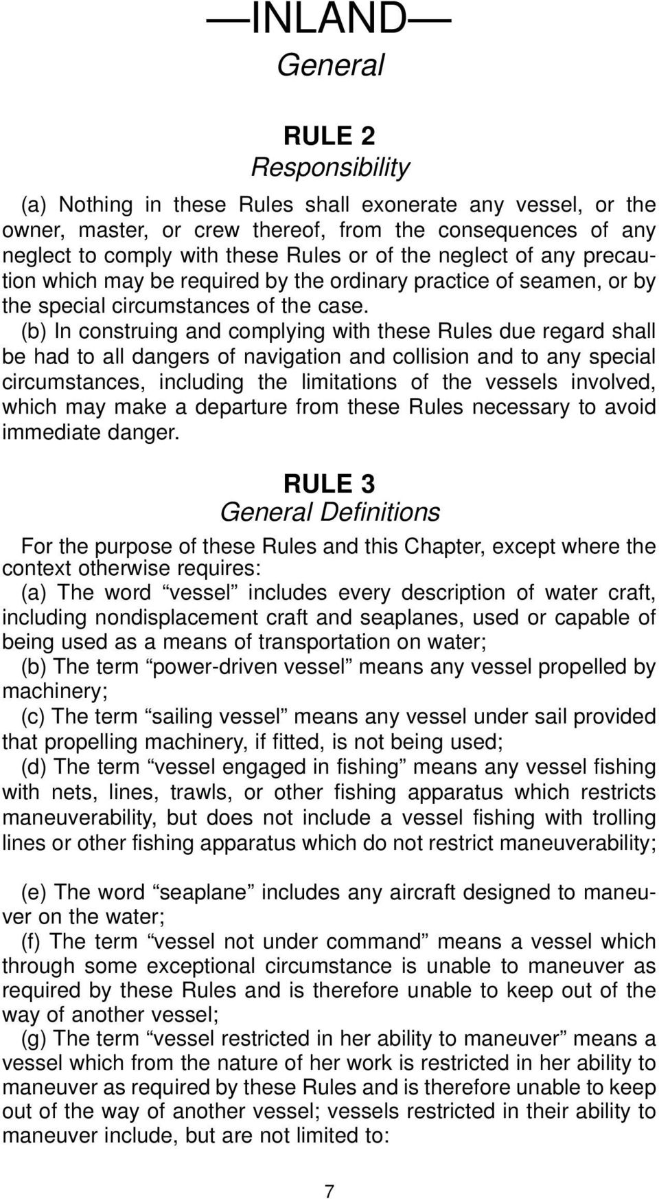(b) In construing and complying with these Rules due regard shall be had to all dangers of navigation and collision and to any special circumstances, including the limitations of the vessels