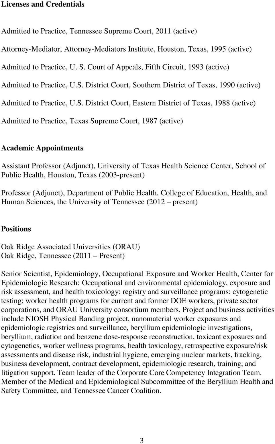 (active) Academic Appointments Assistant Professor (Adjunct), University of Texas Health Science Center, School of Public Health, Houston, Texas (2003-present) Professor (Adjunct), Department of