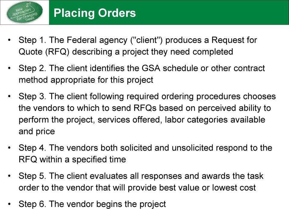 The client following required ordering procedures chooses the vendors to which to send RFQs based on perceived ability to perform the project, services offered, labor