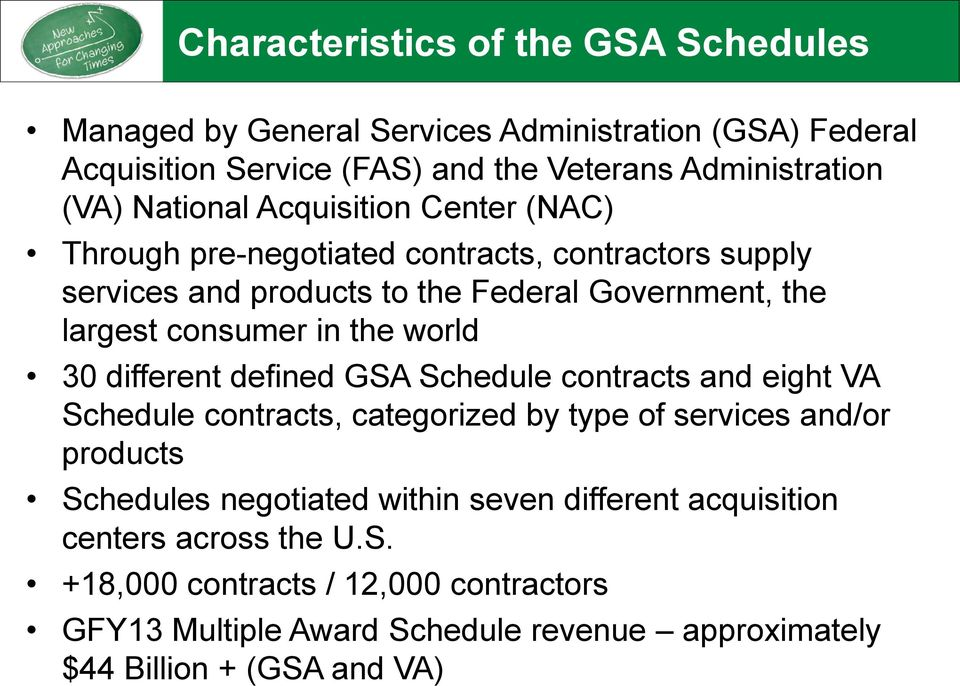 the world 30 different defined GSA Schedule contracts and eight VA Schedule contracts, categorized by type of services and/or products Schedules negotiated within