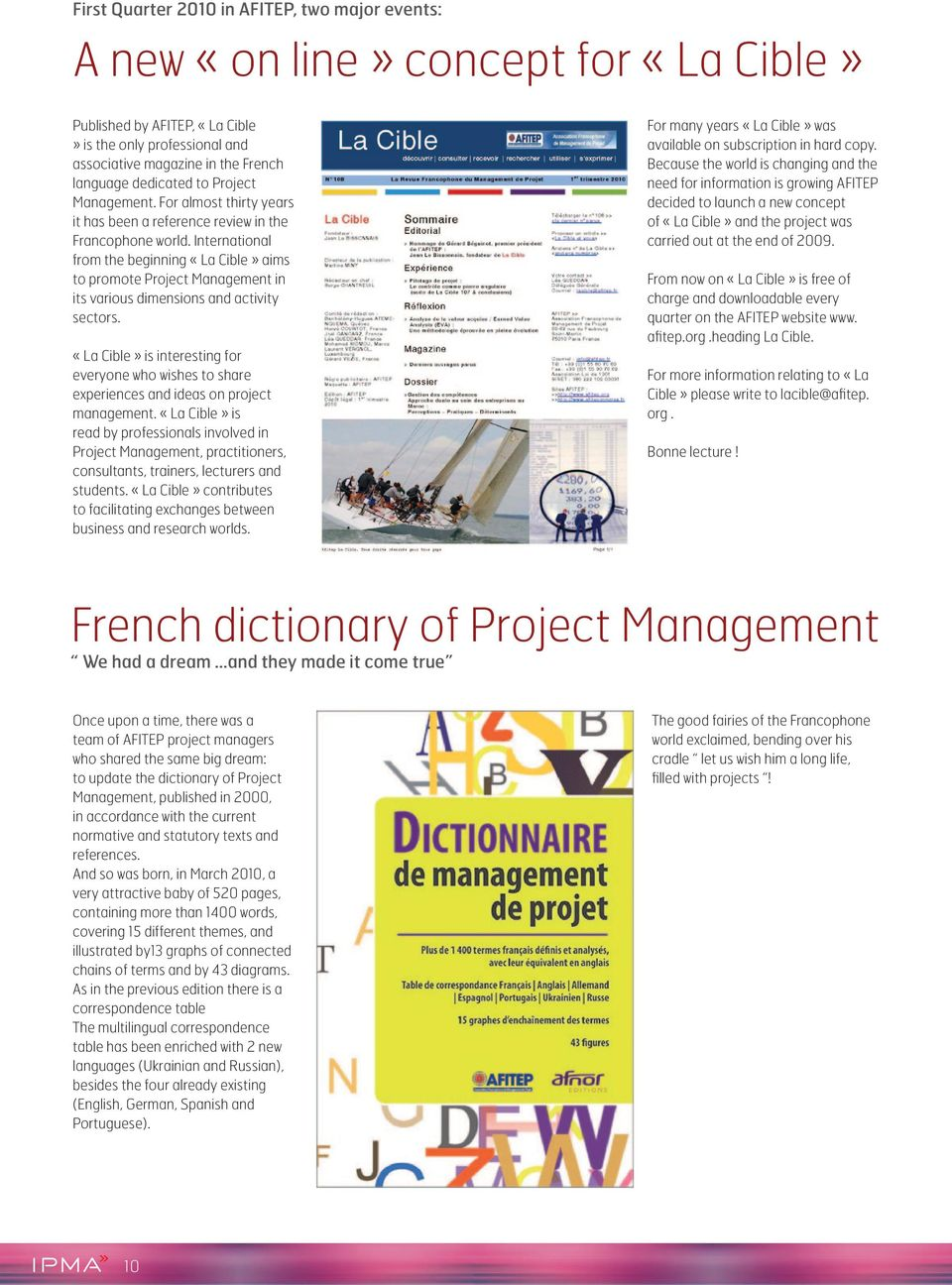 International from the beginning «La Cible» aims to promote Project Management in its various dimensions and activity sectors.