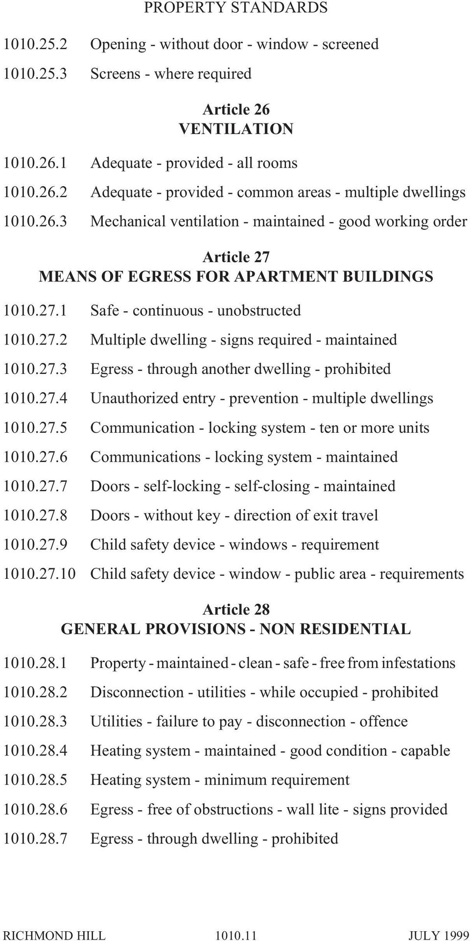 27.3 Egress - through another dwelling - prohibited 1010.27.4 Unauthorized entry - prevention - multiple dwellings 1010.27.5 Communication - locking system - ten or more units 1010.27.6 Communications - locking system - maintained 1010.