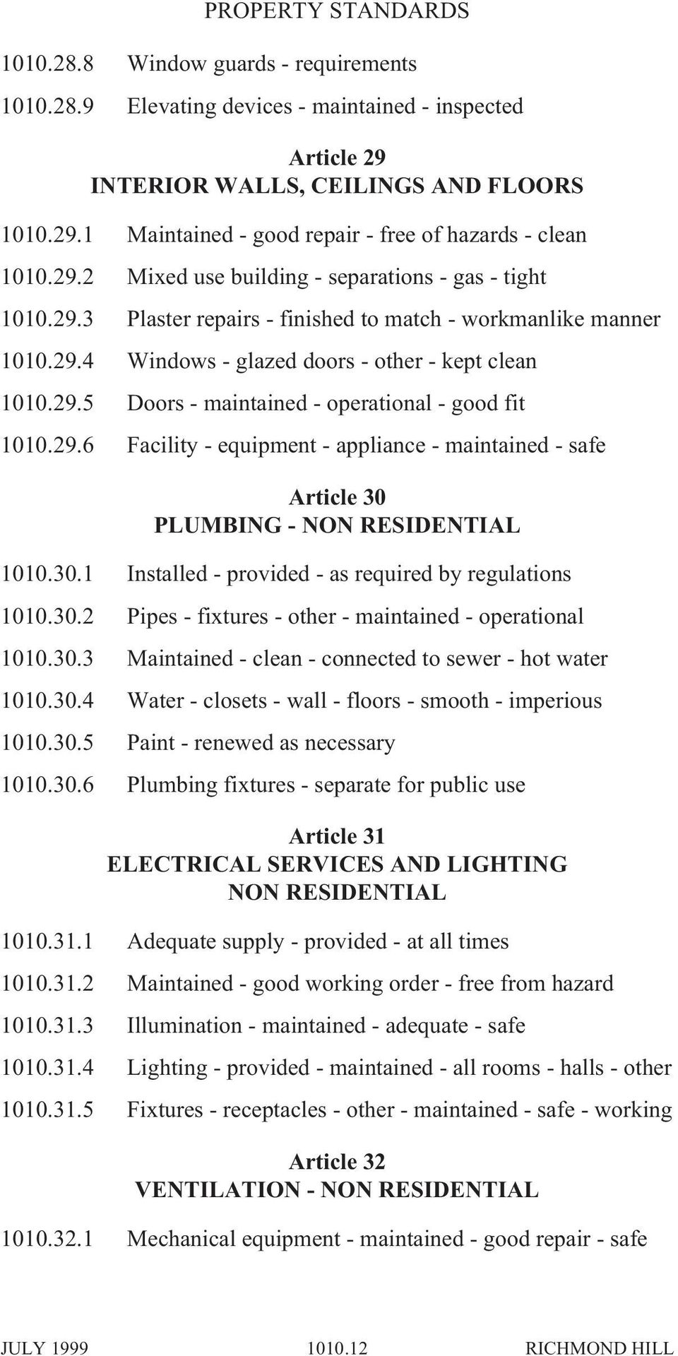 29.6 Facility - equipment - appliance - maintained - safe Article 30 PLUMBING - NON RESIDENTIAL 1010.30.1 Installed - provided - as required by regulations 1010.30.2 Pipes - fixtures - other - maintained - operational 1010.
