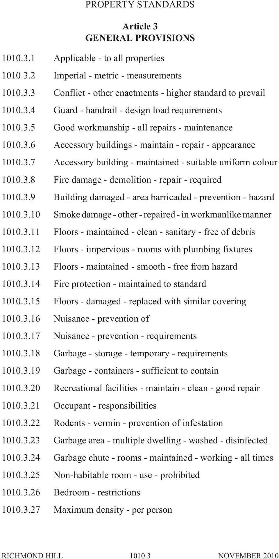3.8 Fire damage - demolition - repair - required 1010.3.9 Building damaged - area barricaded - prevention - hazard 1010.3.10 Smoke damage - other - repaired - in workmanlike manner 1010.3.11 Floors - maintained - clean - sanitary - free of debris 1010.