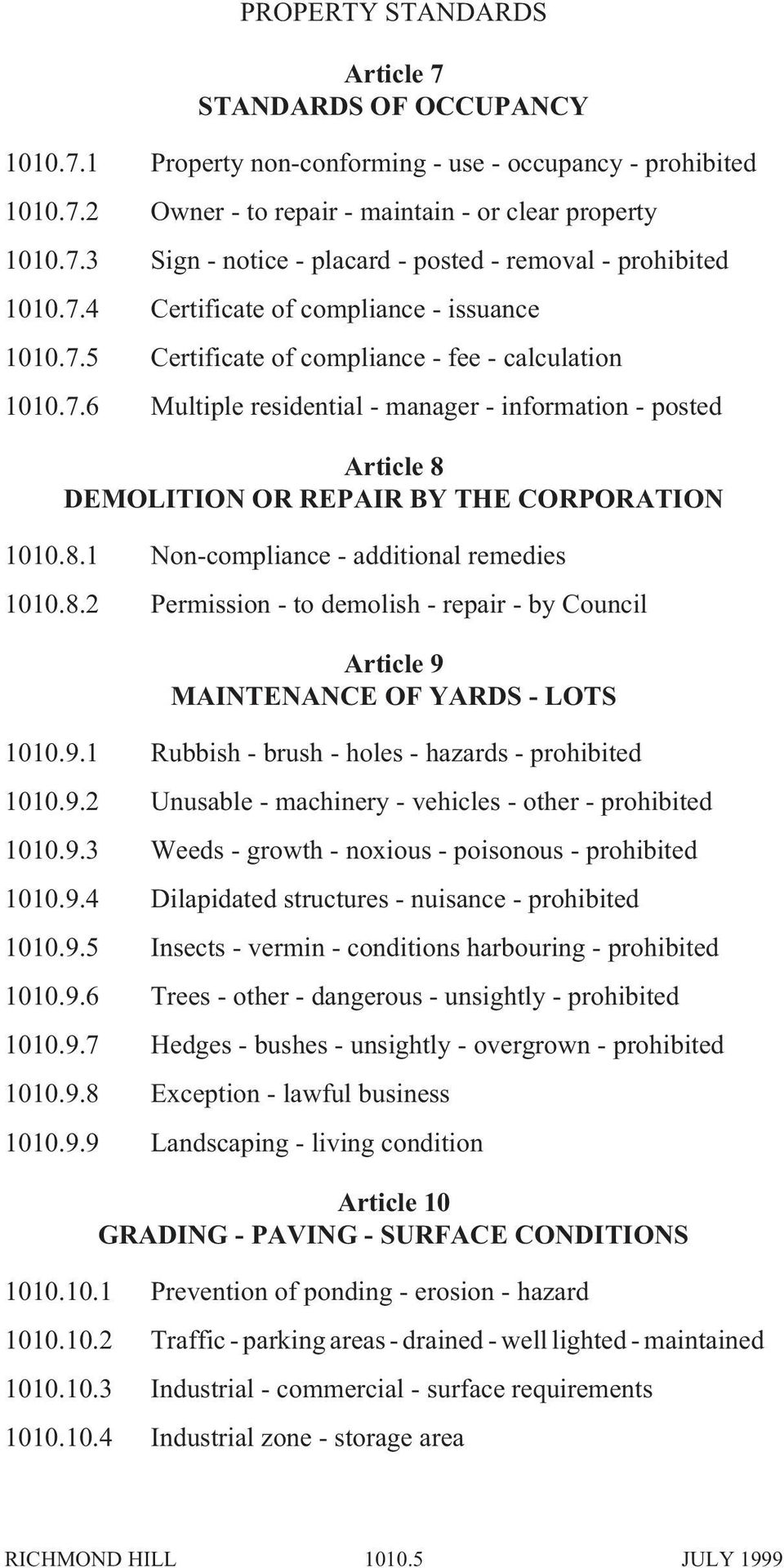 8.1 Non-compliance - additional remedies 1010.8.2 Permission - to demolish - repair - by Council Article 9 MAINTENANCE OF YARDS - LOTS 1010.9.1 Rubbish - brush - holes - hazards - prohibited 1010.9.2 Unusable - machinery - vehicles - other - prohibited 1010.